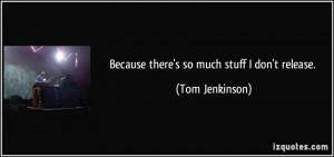 Tom Jenkinson Quote