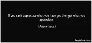 If you can't appreciate what you have got then get what you appreciate ...