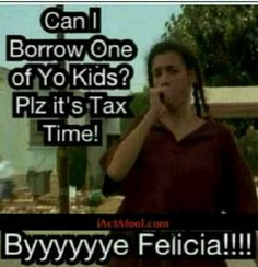 ... funny shit funnyshit tax time bye felicia funny stuff funny quotes