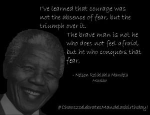 learned that courage was not the absence of fear, but the ...