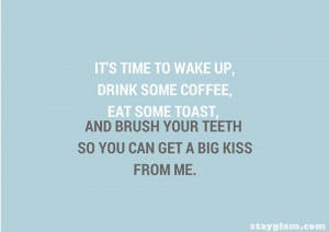 This message will remind him on his morning routine plus a kiss. He ...