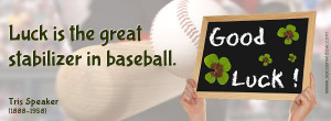 Baseball Quote: Luck is the great stabilizer in baseball - Tris ...