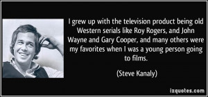 grew up with the television product being old Western serials like ...