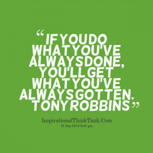 Quotes Picture: if you do what you've always done, you'll get what ...
