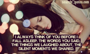 always think of you before I fall asleep. The words you said, the ...