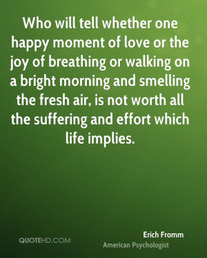 Who will tell whether one happy moment of love or the joy of breathing ...