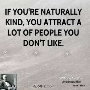 If you're naturally kind, you attract a lot of people you don't like.