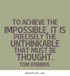 To achieve the impossible, it is precisely the unthinkable that must ...