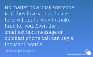 , if they love you and care they will find a way to make time for you ...