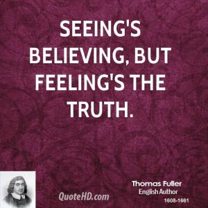 thomas-fuller-quote-seeings-believing-but-feelings-the-truth.jpg