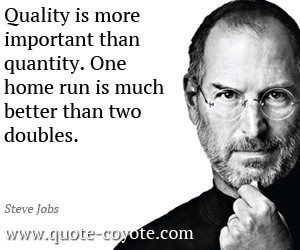 Quality quotes - Quality is more important than quantity. One home run ...