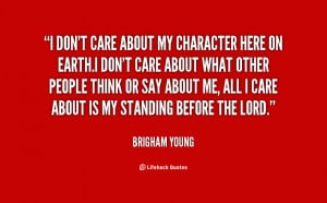 quote-Brigham-Young-i-dont-care-about-my-character-here-37079.png