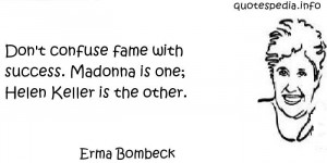 - Quotes About Success - Don t confuse fame with success Madonna ...