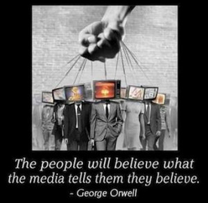 ... media tells them they believe george orwell picture quotes quoteswave