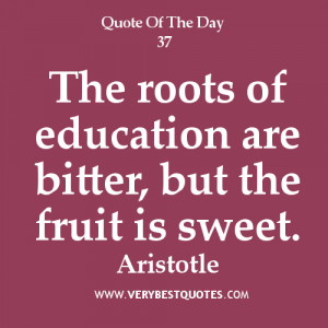 inspirational education quotes, The roots of education are bitter, but ...
