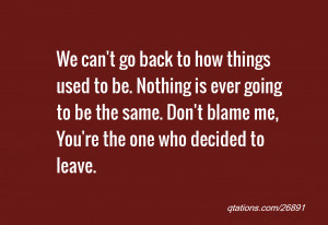 We can't go back to how things used to be. Nothing is ever going to be ...