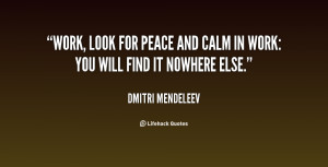 quote-Dmitri-Mendeleev-work-look-for-peace-and-calm-in-40865.png