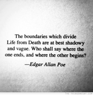 The boundaries which divide life from death are at best shadowy and ...