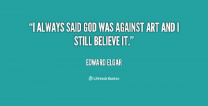 quote Edward Elgar i always said god was against art 13048 png
