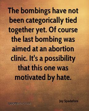 Jay Spadafore - The bombings have not been categorically tied together ...