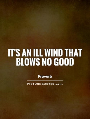 It's an ill wind that blows no good Picture Quote #1