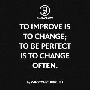 """To improve is to change; to be perfect is to change often."""" Winston ..."""