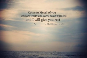 Come To Me All Of You Who Are Weary And Carry Heavy Burdens And I Will ...