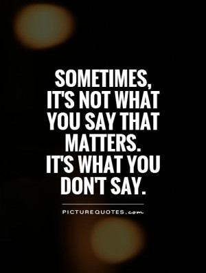 ... , it's not what you say that matters. It's what you don't say