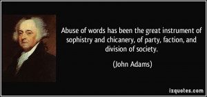... chicanery, of party, faction, and division of society. - John Adams