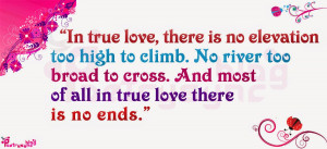In true love , there is no elevation too high to climb. No river too ...