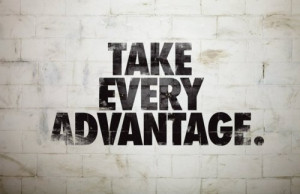 take_every_advantage_quote