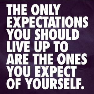 Set your own Expectations then live up to Them!