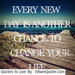 Every new day is another chance…