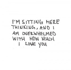 stiing here thinking, and I am overwhelmed with how much I love ...