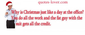 Why is Christmas just like a day at the office? You do all the work ...