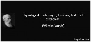Physiological psychology is, therefore, first of all psychology ...