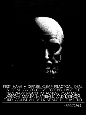 First, have a definite, clear practical ideal; a goal, an objective ...