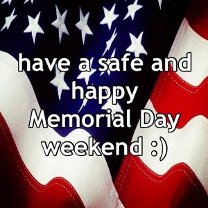 174882-Have-A-Safe-And-Happy-Memorial-Day-Weekend-Quote.jpg