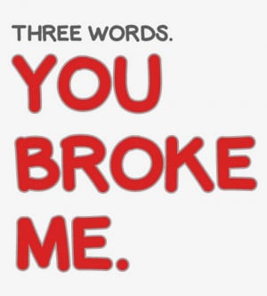 You Broke Me Quotes