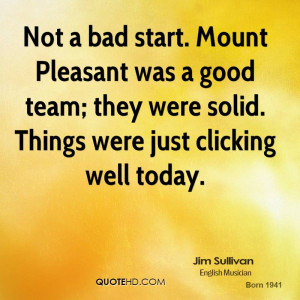 Not a bad start. Mount Pleasant was a good team; they were solid ...