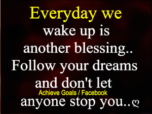 Everyday we wake up is another blessing...