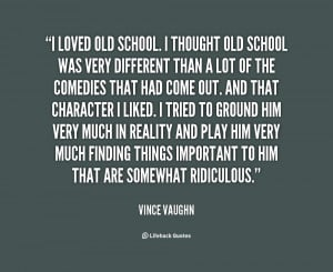 quote-Vince-Vaughn-i-loved-old-school-i-thought-old-99118.png