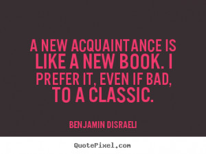 Friendship quotes - A new acquaintance is like a new book. i prefer it ...