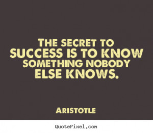 Quotes about success - The secret to success is to know something ...