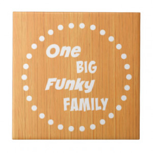 One Big Funky Family Funny Quote Ceramic Tile