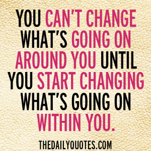 ... -changing-whats-going-on-within-you-life-quotes-sayings-pictures.jpg