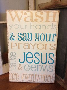 wash your hands and say your prayers, cause Jesus and germs are ...