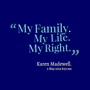 Quotes Picture: my family my life my right