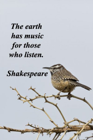"""The earth has music for those who listen."""" -- Shakespeare – On ..."""