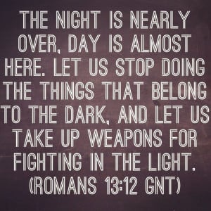 The night is nearly over, day is almost here. Let us stop doing the ...